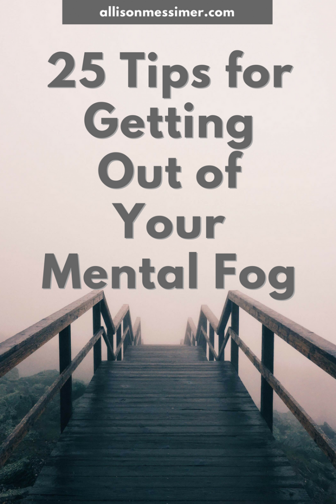 25 Tips for Getting Out of Your Mental Fog