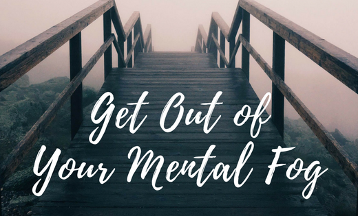 get out of your mental fog